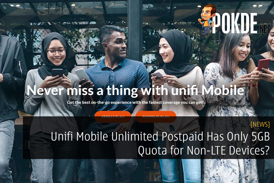 Unifi Mobile Unlimited Postpaid Has Only 5GB Quota for Non-LTE Devices? Unlimited, But Somewhat Limited 24