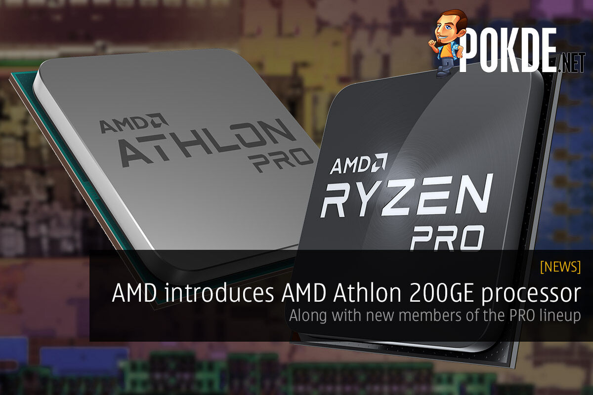 AMD introduces AMD Athlon 200GE processor — along with new members of the PRO lineup 24