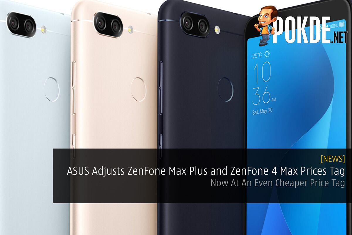 ASUS Adjusts ZenFone Max Plus M1 and ZenFone 4 Max Prices — Now At An Even Cheaper Price Tag 49
