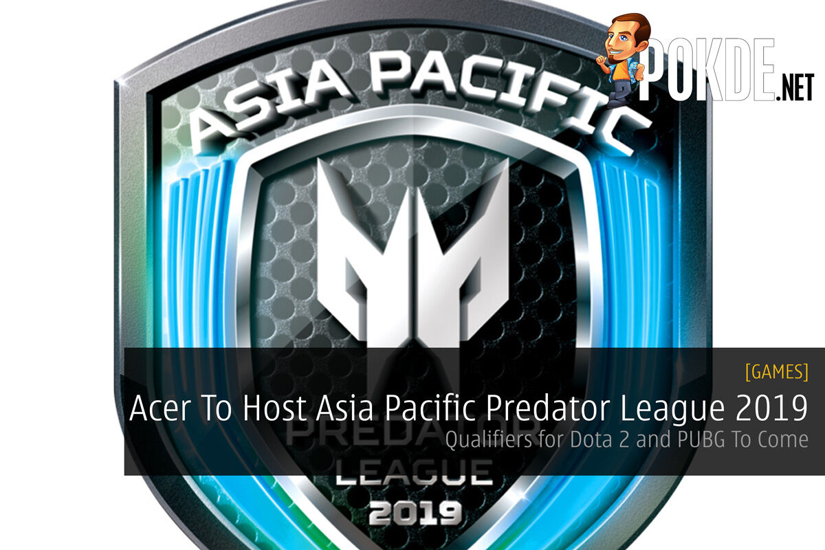 Acer To Host Asia Pacific Predator League 2019 — Qualifiers for Dota 2 and PUBG To Come 18