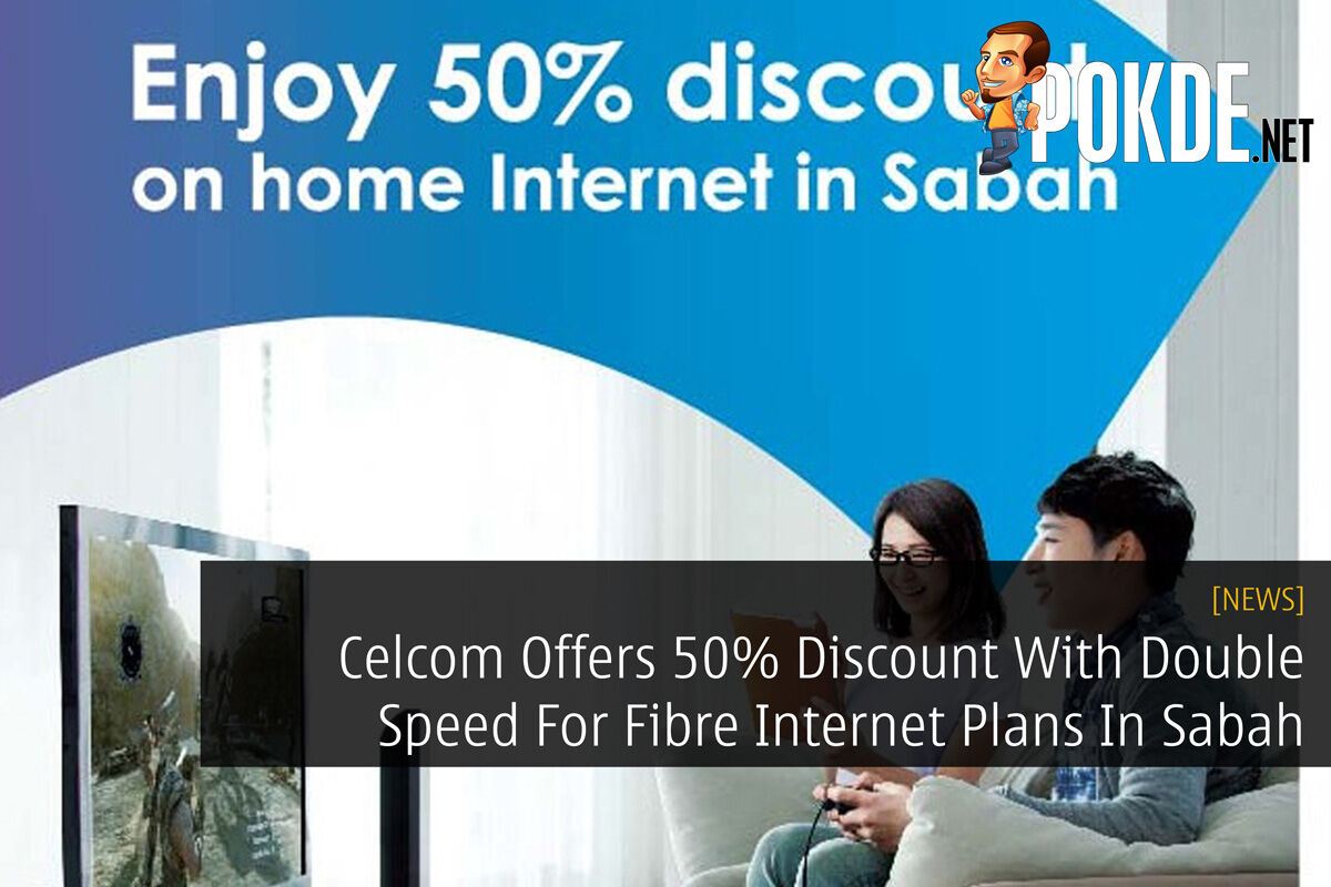 Celcom Offers 50% Discount With Double Speed For Fibre Internet Plans In Sabah 28