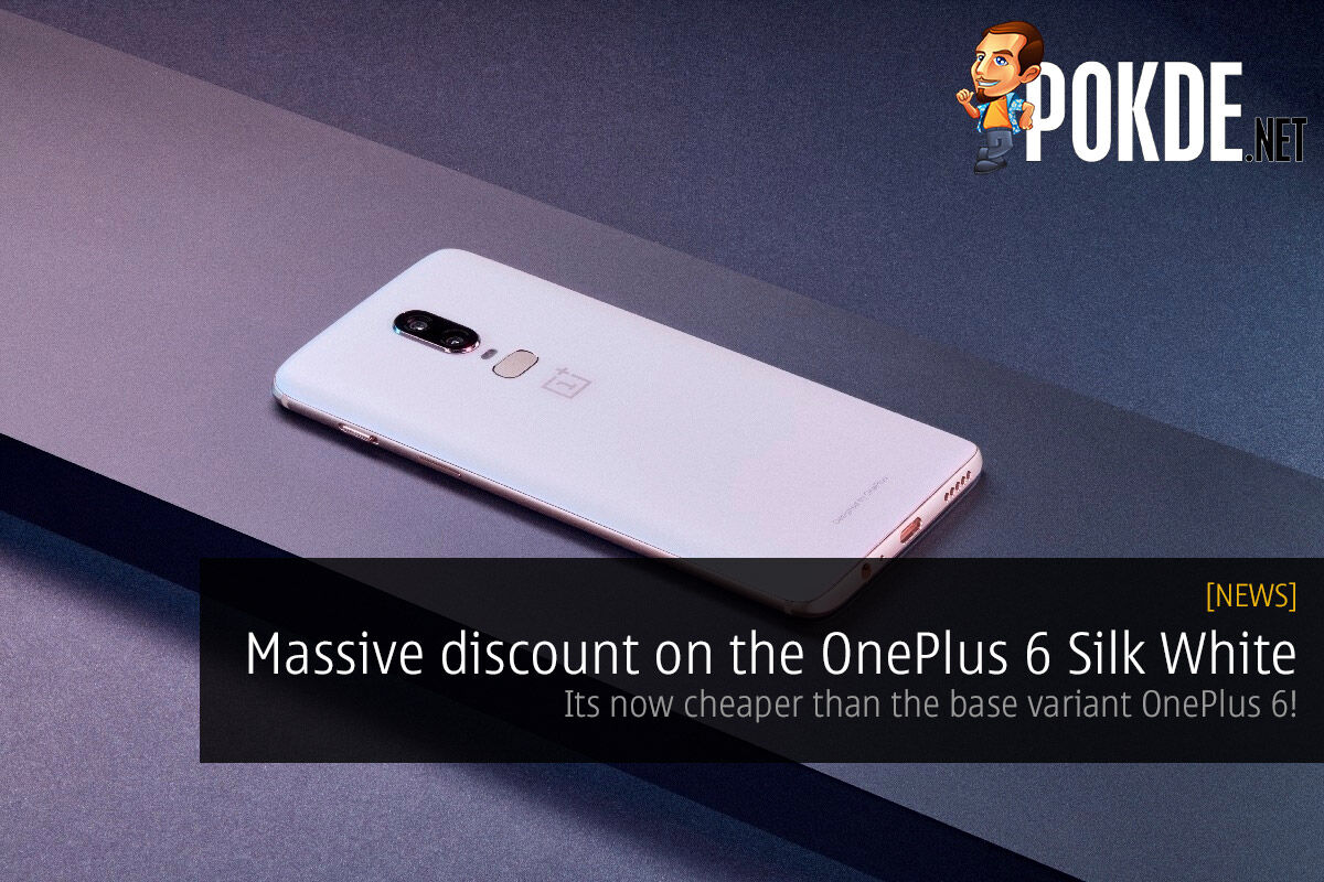 Massive discount on the OnePlus 6 Silk White — its now cheaper than its base variant! 24