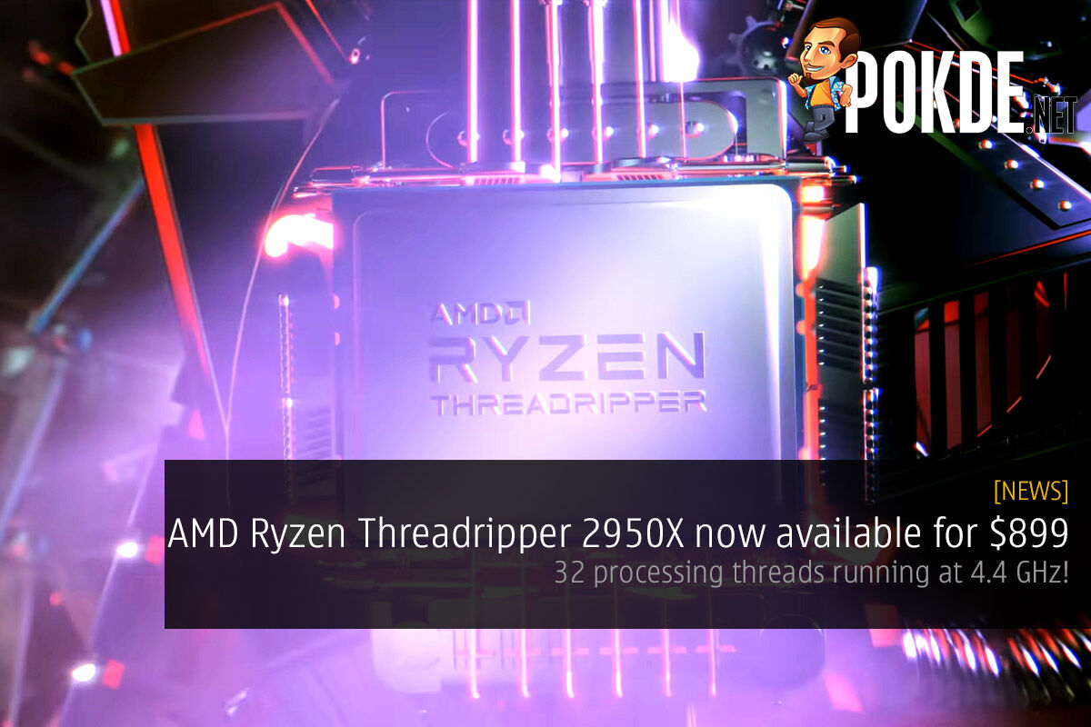 AMD Ryzen Threadripper 2950X now available for $899 — 32 processing threads running at 4.4 GHz! 22