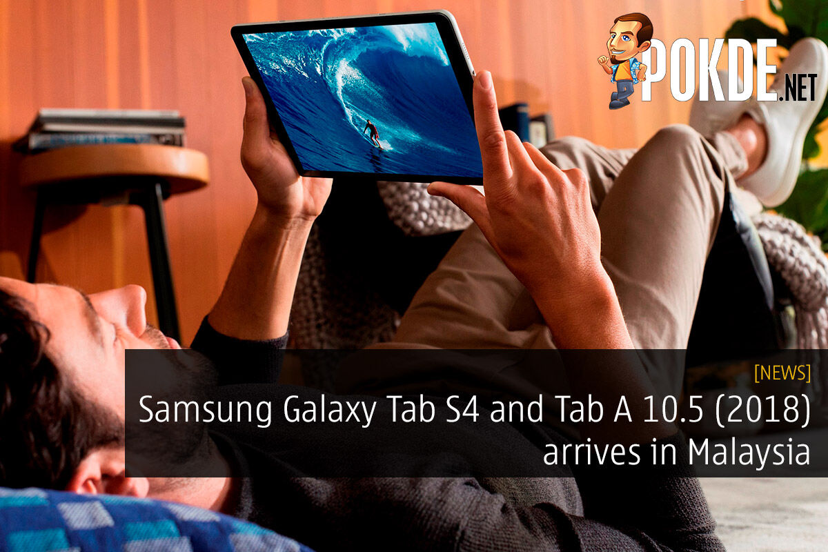 Samsung Galaxy Tab S4 and Tab A 10.5 (2018) arrives in Malaysia — affordable tablets for everyone in the family? 26