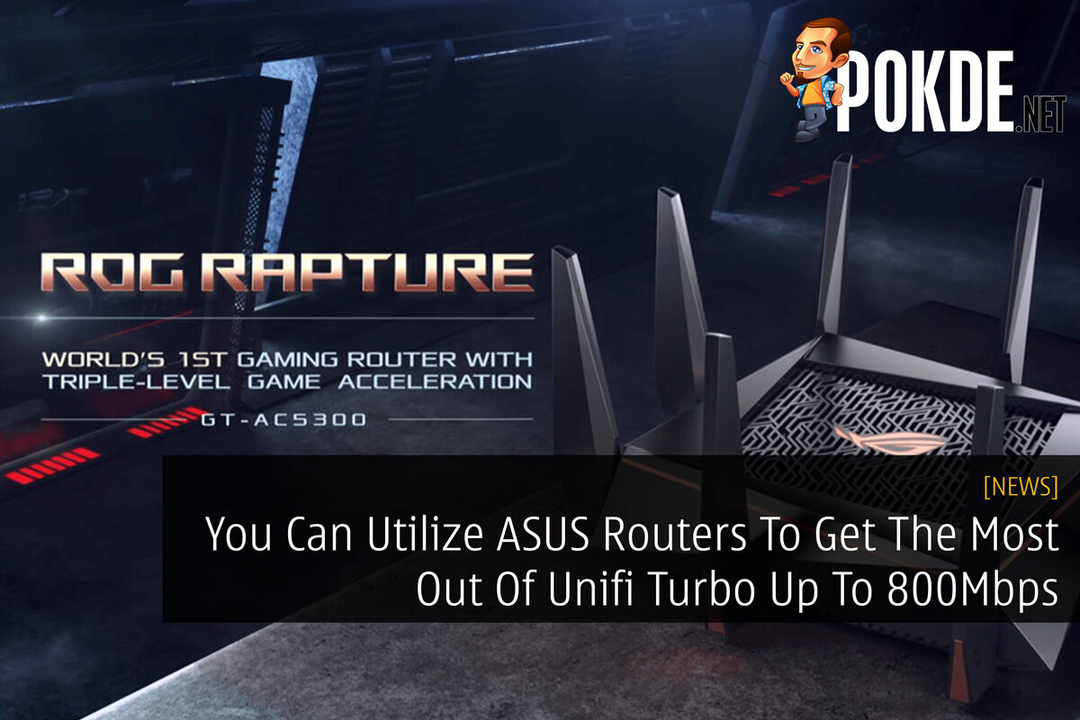 You Can Utilize ASUS Routers To Get The Most Out Of Unifi Turbo Up To 800Mbps 23