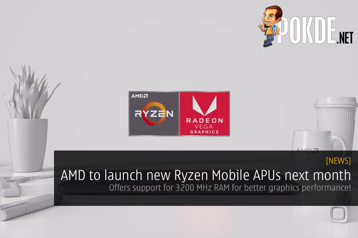 AMD to launch new Ryzen Mobile APUs next month — offers support for 3200 MHz RAM for better graphics performance! 35