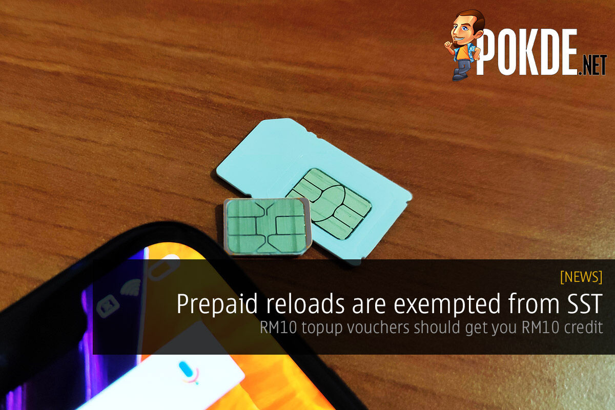 Prepaid reloads are exempted from SST — reloading RM10 should get you RM10 credit 18