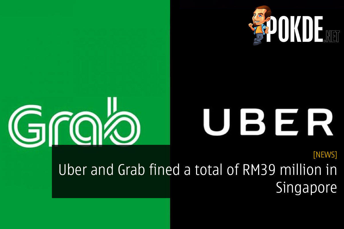 Uber and Grab fined a total of RM39 million in Singapore — merger deemed anti-competitive 25