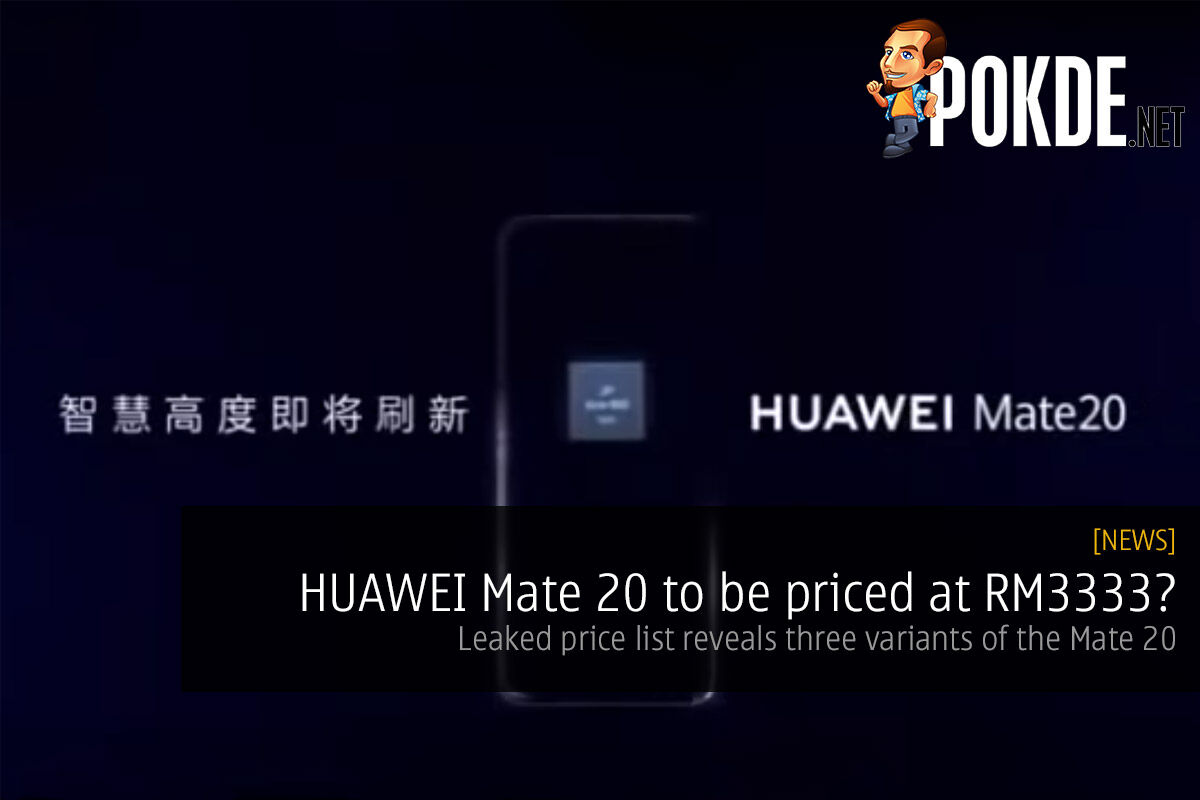 HUAWEI Mate 20 to be priced at RM3333? Leaked price list reveals three variants of the Mate 20 18