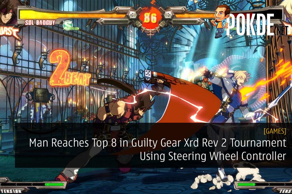 Man Reaches Top 8 in Guilty Gear Xrd Rev 2 Tournament Using Steering Wheel Controller
