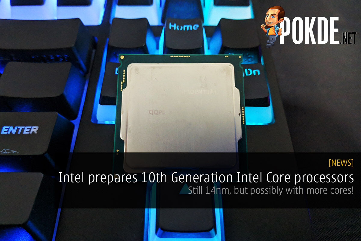 Intel prepares 10th Generation Intel Core processors — still 14nm, but possibly with more cores! 19