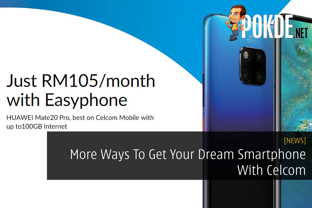 More Ways To Get Your Dream Smartphone With Celcom 23