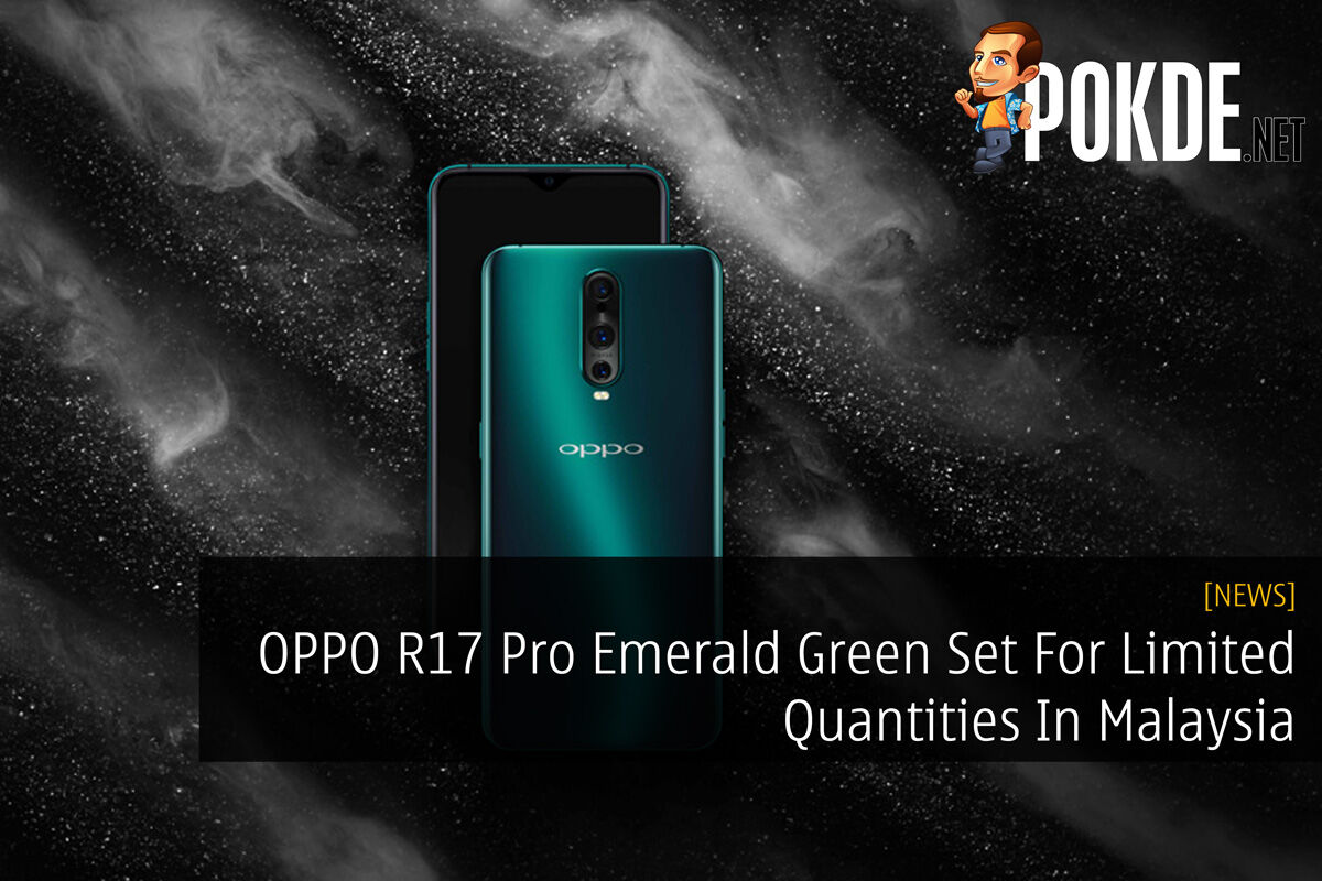OPPO R17 Pro Emerald Green Set For Limited Quantities In Malaysia 18