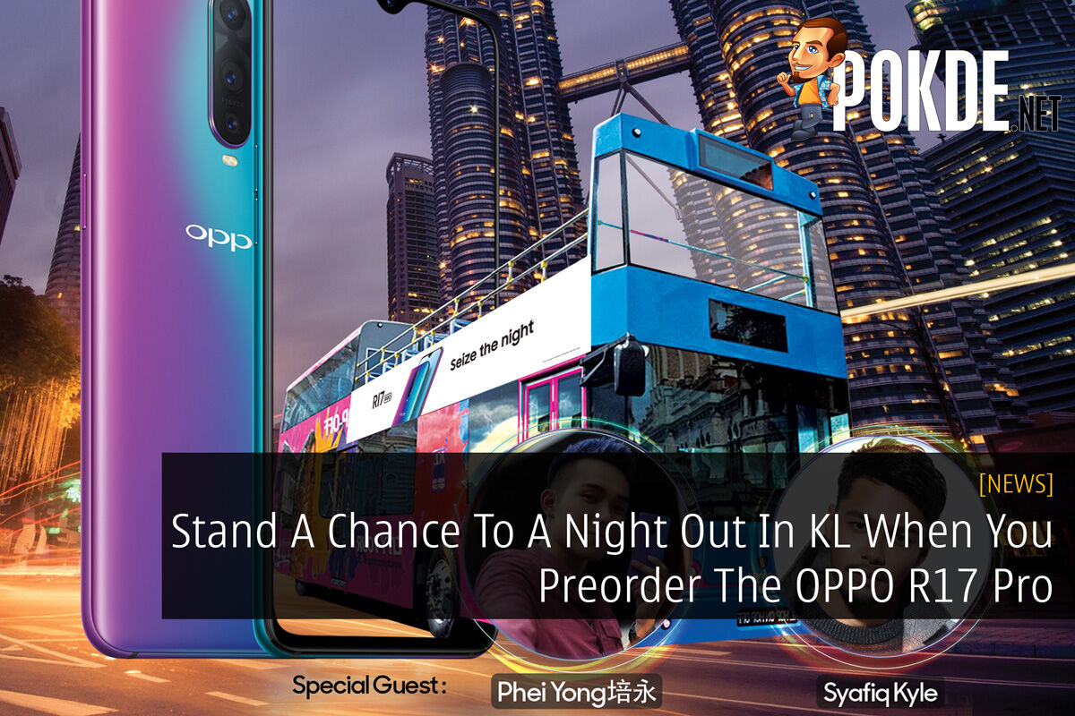 Stand A Chance To A Night Out In KL When You Preorder The OPPO R17 Pro 40