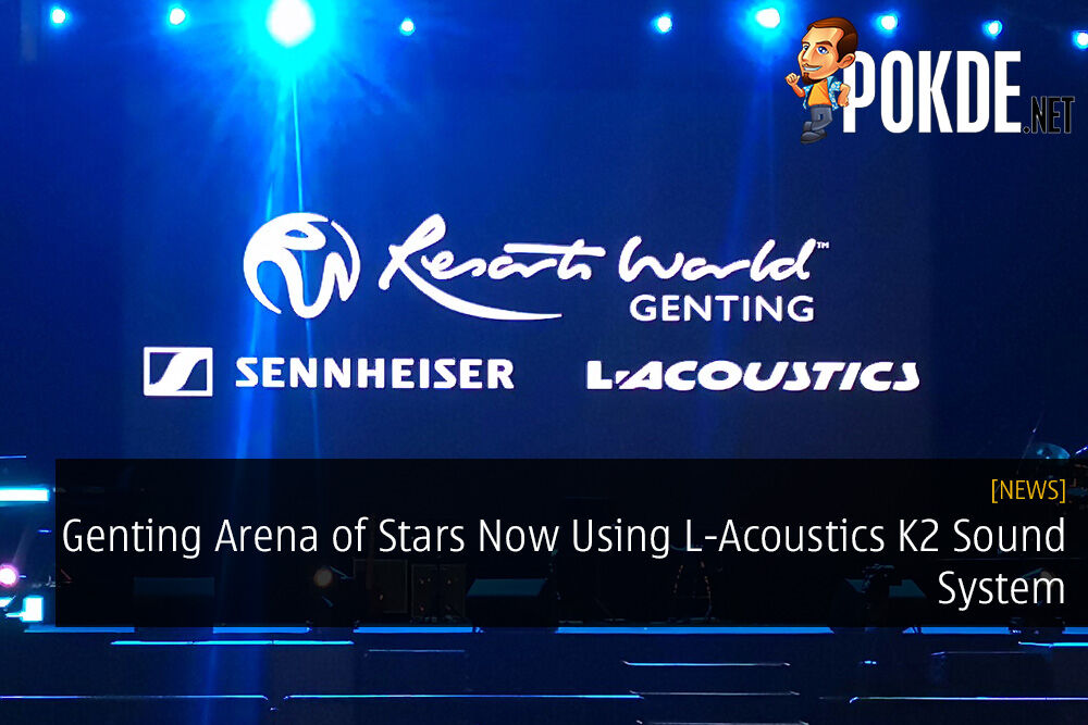 Genting Arena of Stars Now Using L-Acoustics K2 Sound System
