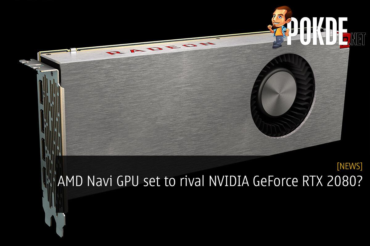 AMD Navi GPU set to rival NVIDIA GeForce RTX 2080? 26