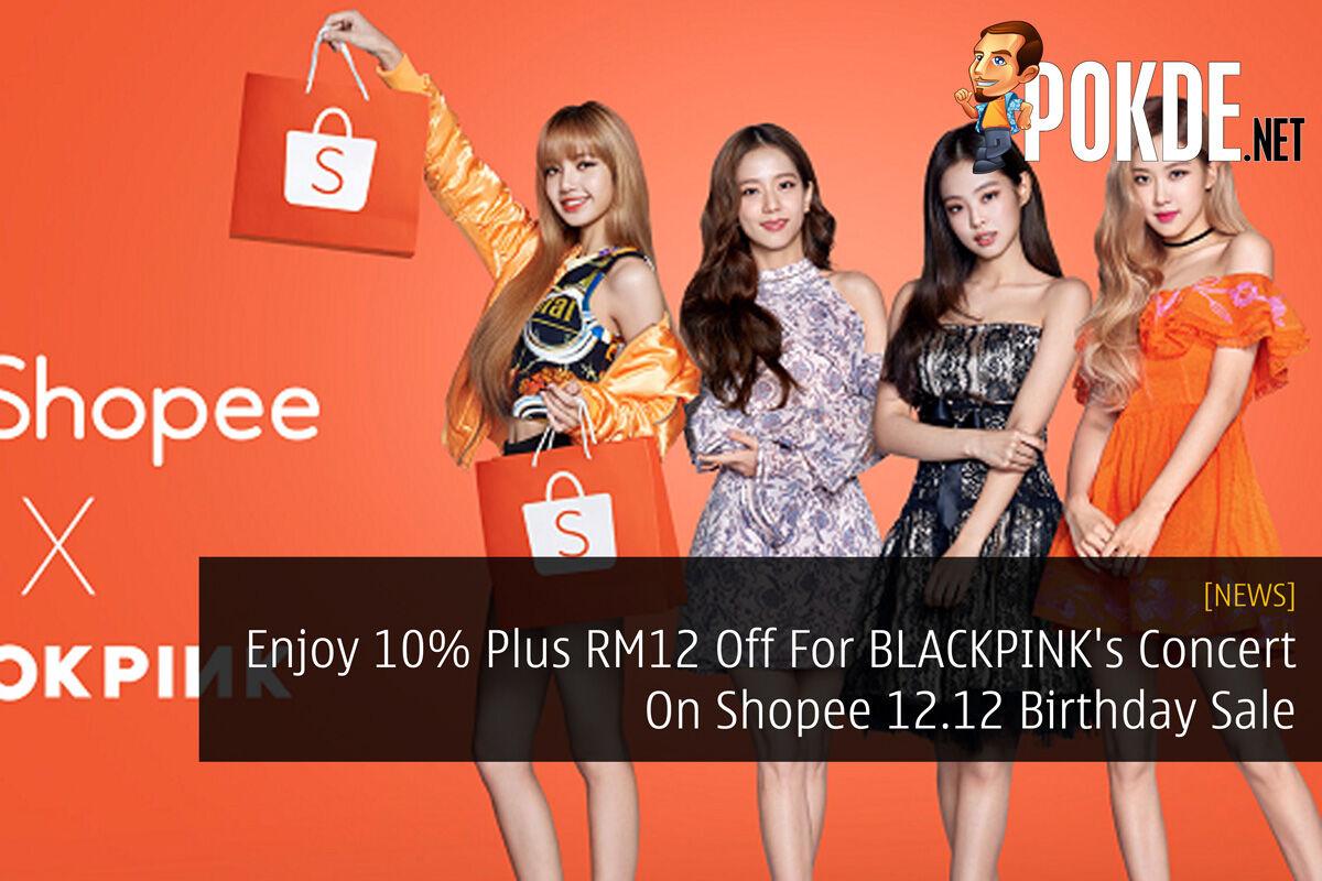 Enjoy 10% Plus RM12 Off For BLACKPINK's Concert On Shopee 12.12 Birthday Sale 23