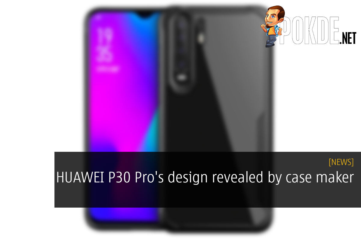 HUAWEI P30 Pro's design revealed by case maker 21