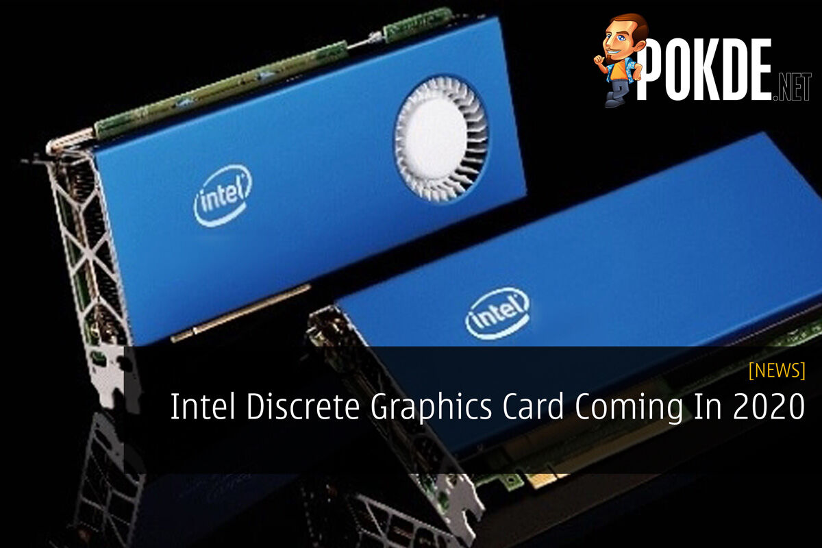 Intel Discrete Graphics Card Coming In 2020 18