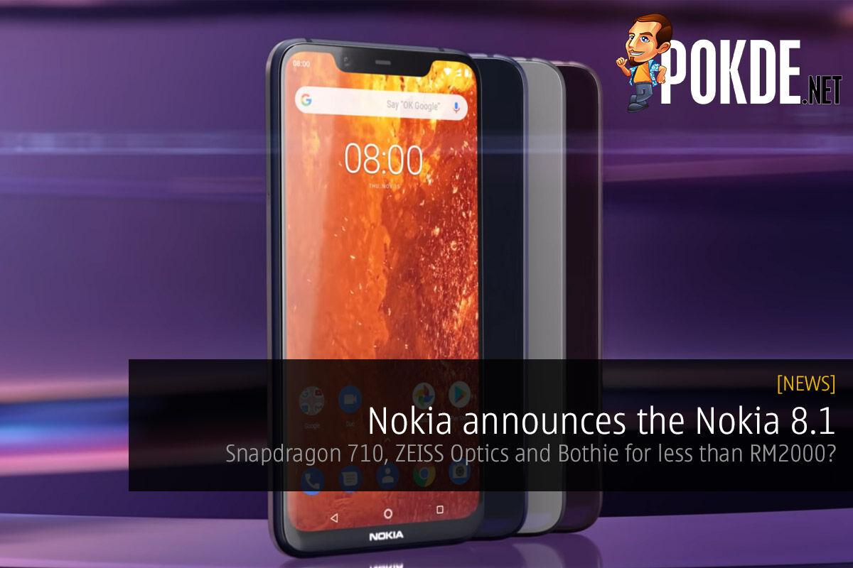 Nokia announces the Nokia 8.1 — Snapdragon 710, ZEISS Optics and Bothie for less than RM2000? 40