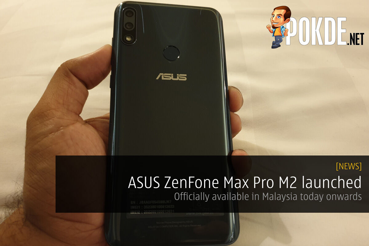 ASUS ZenFone Max Pro M2 launched – Officially available in Malaysia today onwards 25