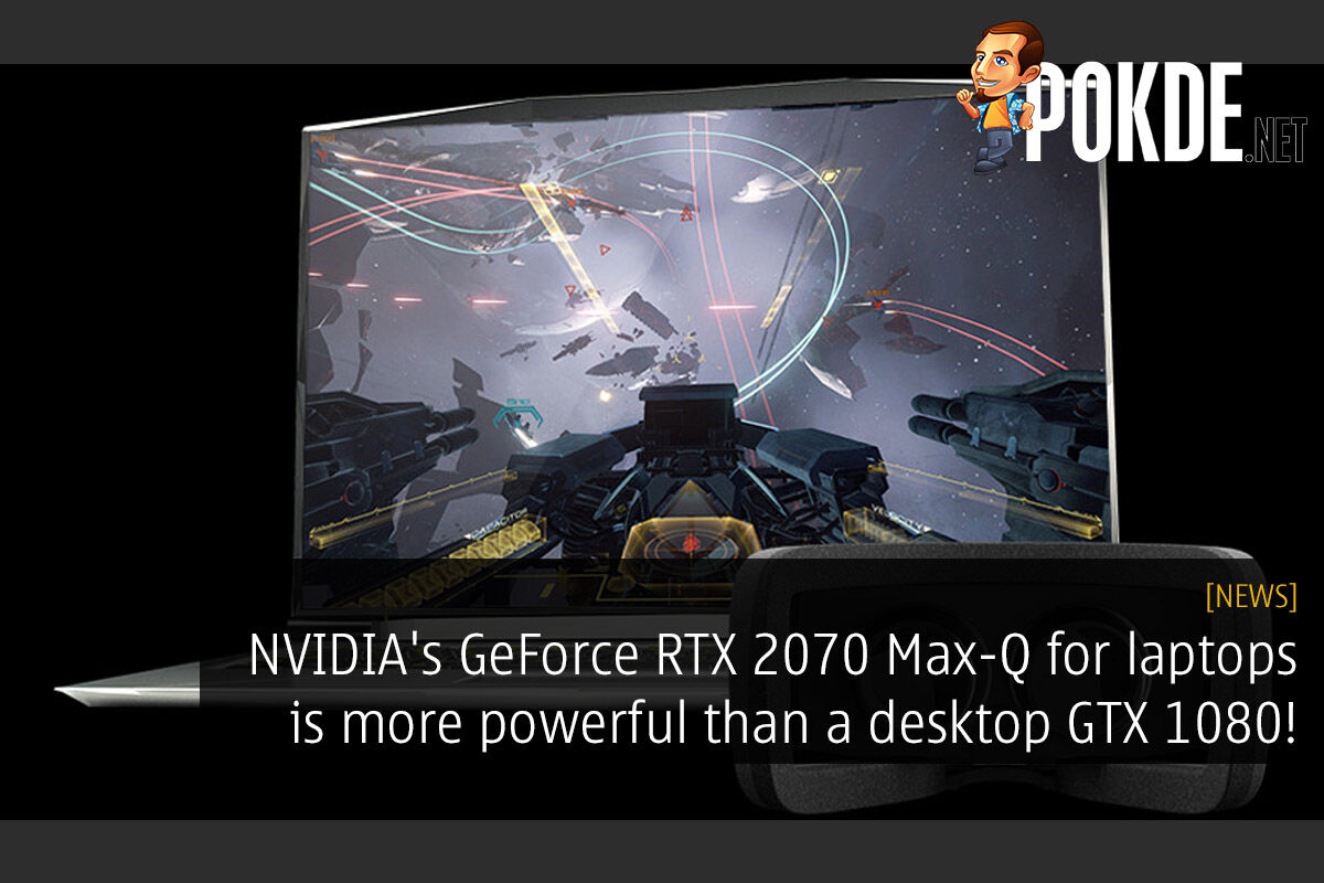 NVIDIA's GeForce RTX 2070 Max-Q for laptops is more powerful than a desktop GTX 1080! 24