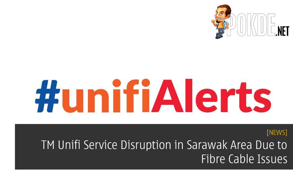 TM Unifi Service Disruption in Sarawak Area Due to Fibre Cable Issues
