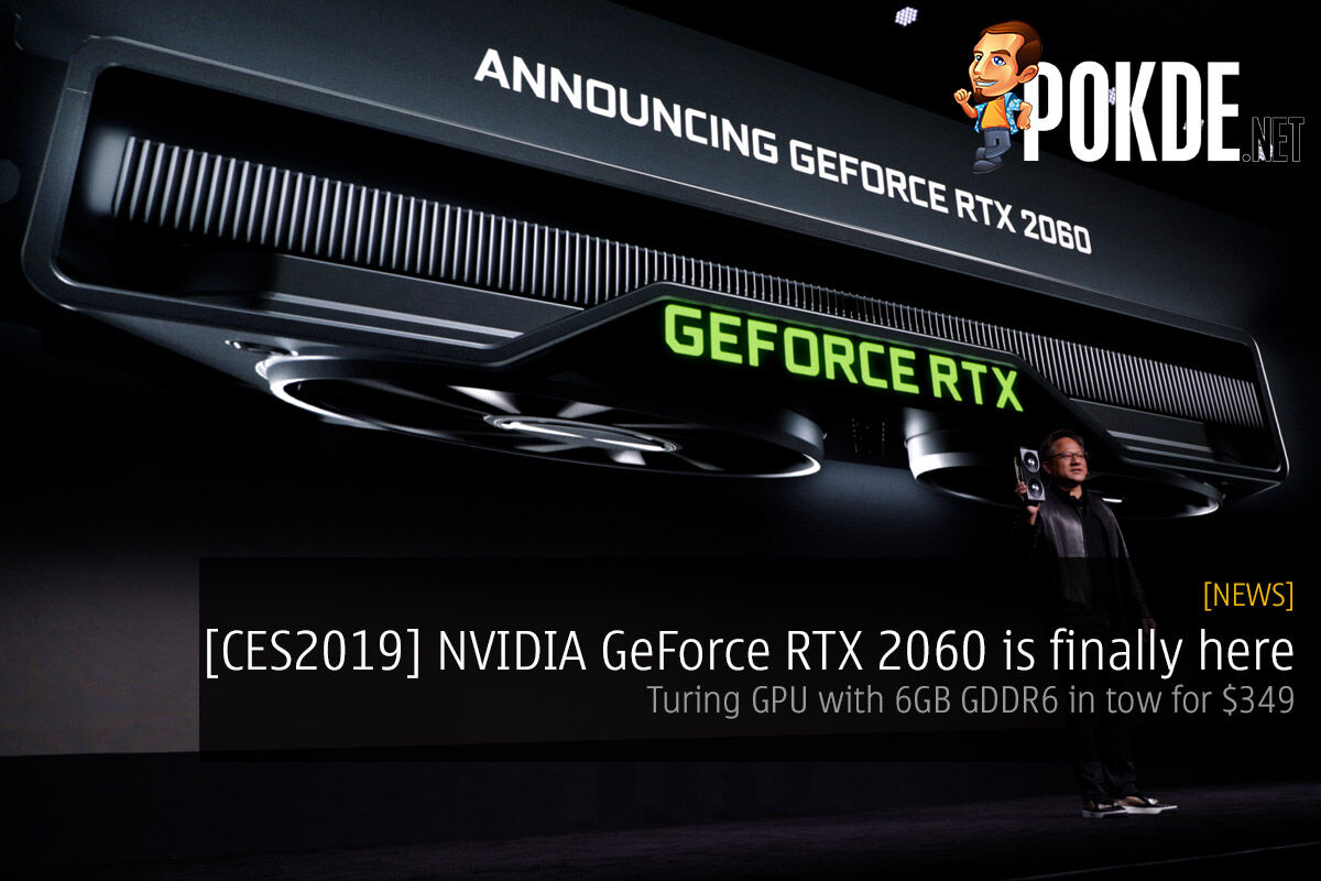 [CES2019] NVIDIA GeForce RTX 2060 is finally here — Turing GPU with 6GB GDDR6 in tow 31