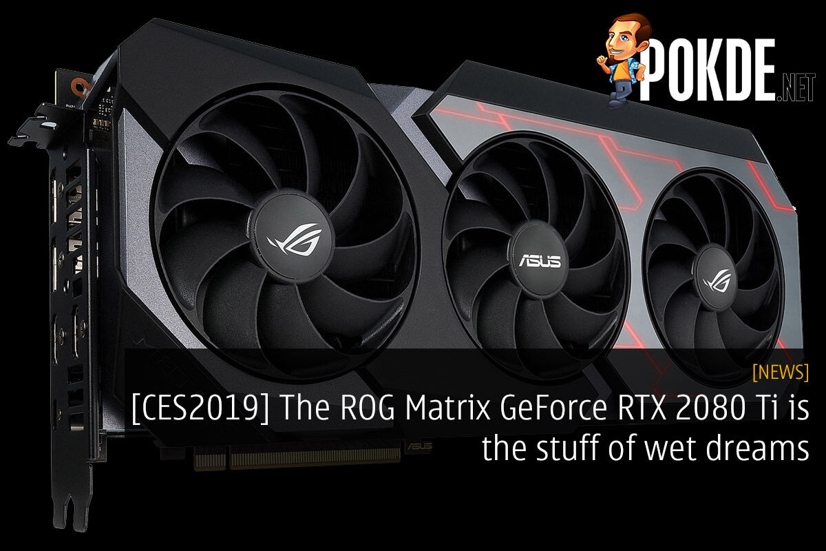 [CES2019] The ROG Matrix GeForce RTX 2080 Ti is the stuff of wet dreams 23