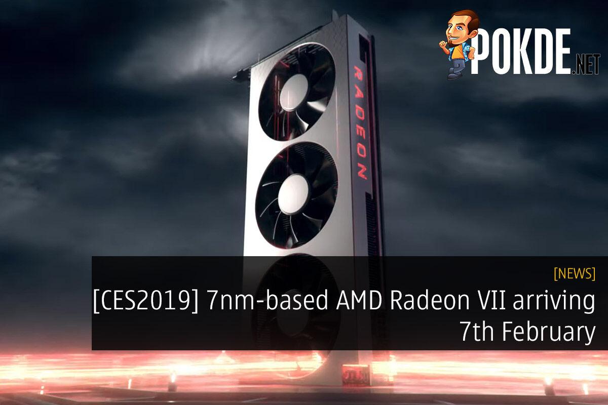 [CES2019] 7nm-based AMD Radeon VII arriving 7th February — 29% faster than Vega 64! 30