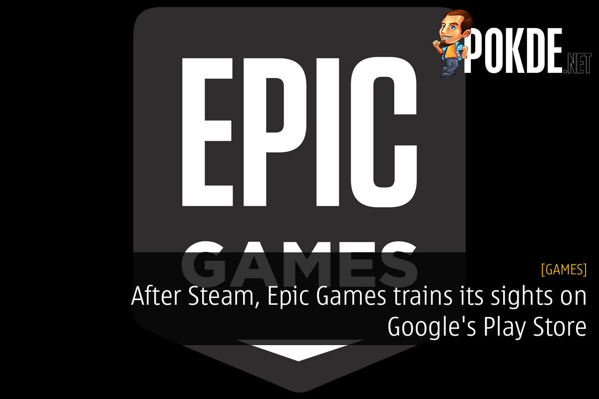 After Steam, Epic Games trains its sights on Google's Play Store 33