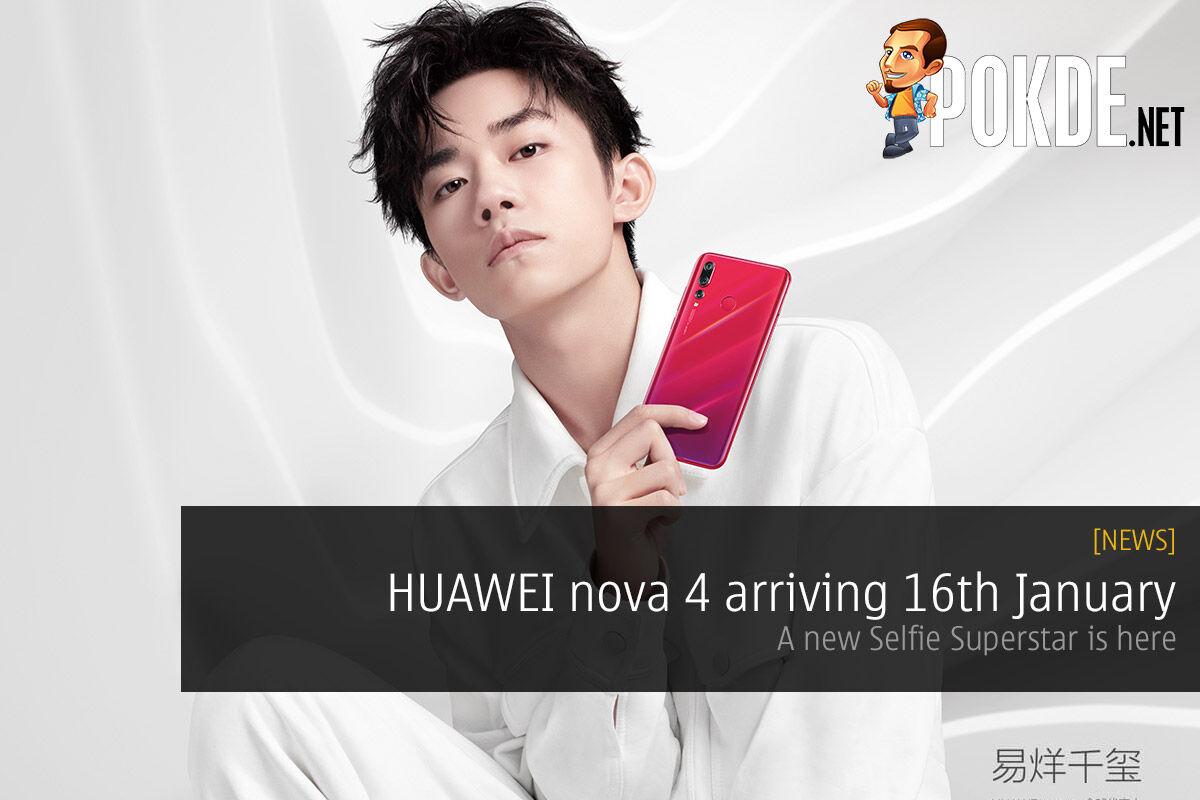 HUAWEI nova 4 arriving 16th January — a new Selfie Superstar is here 27