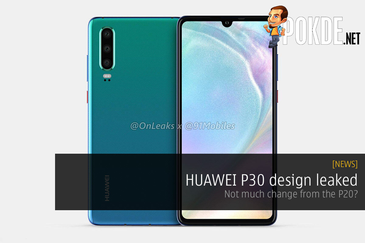 HUAWEI P30 design leaked — not much change from the P20? 24