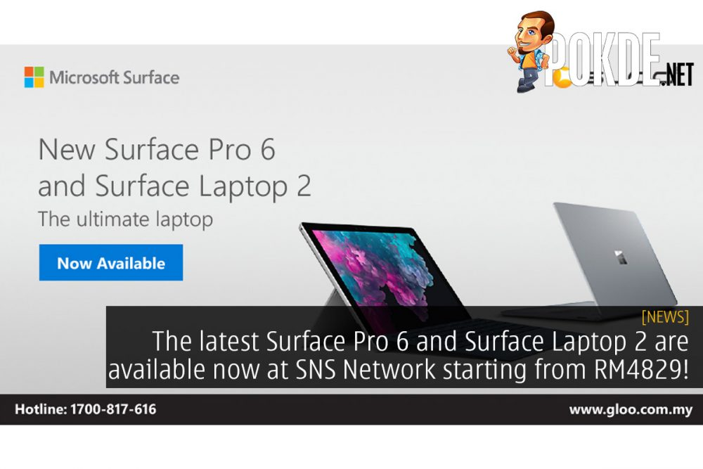 The latest Surface Pro 6 and Surface Laptop 2 are available now at SNS Network starting from RM4829! 24
