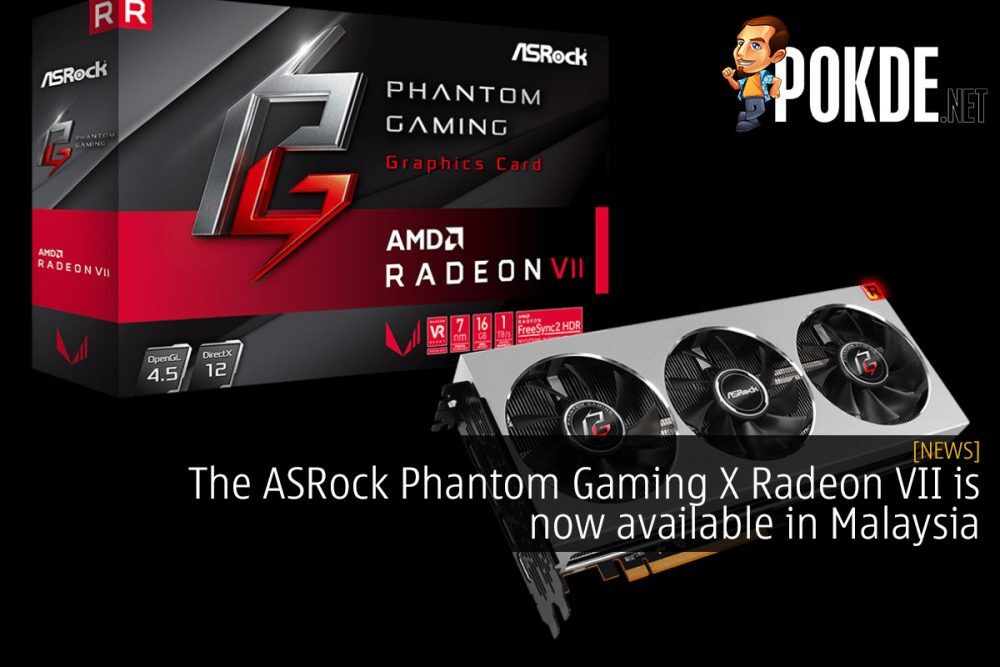 The ASRock Phantom Gaming X Radeon VII is now available in Malaysia 21