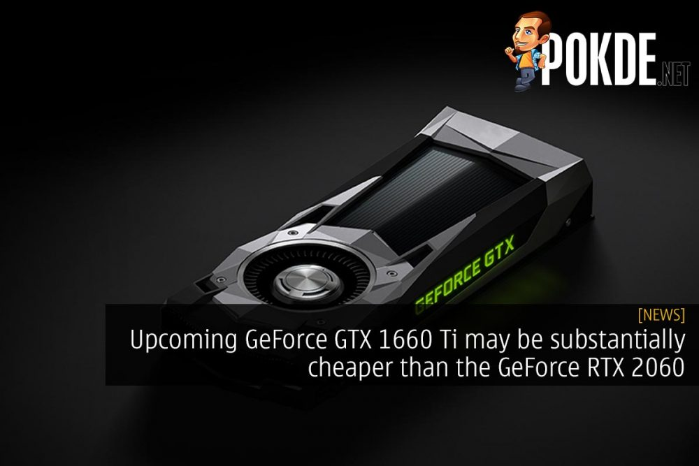 Upcoming GeForce GTX 1660 Ti may be substantially cheaper than the GeForce RTX 2060 22