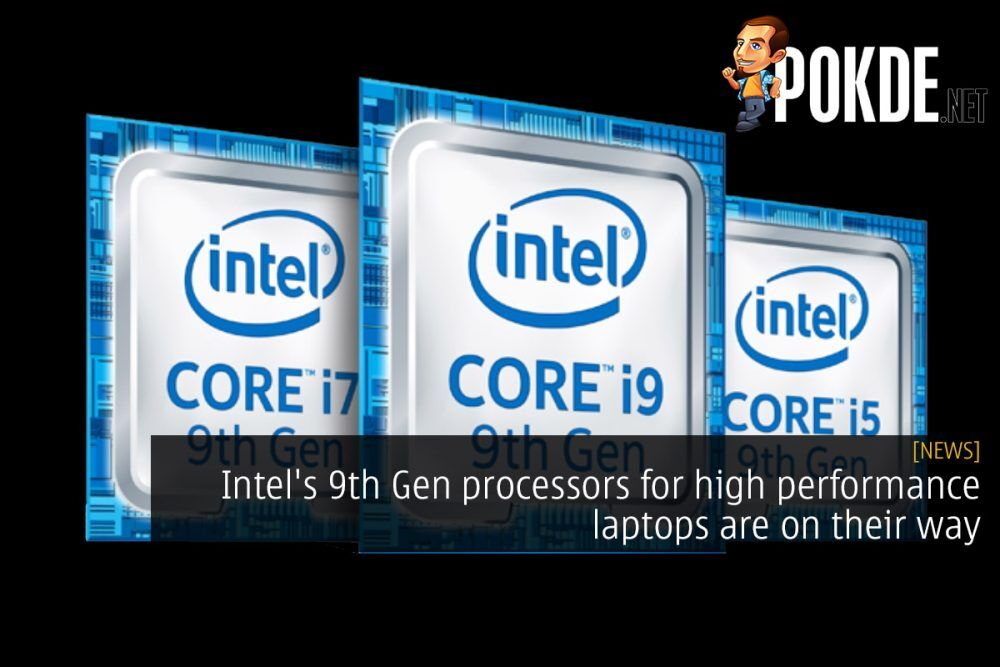 Intel's 9th Gen processors for high performance laptops are on their way 24