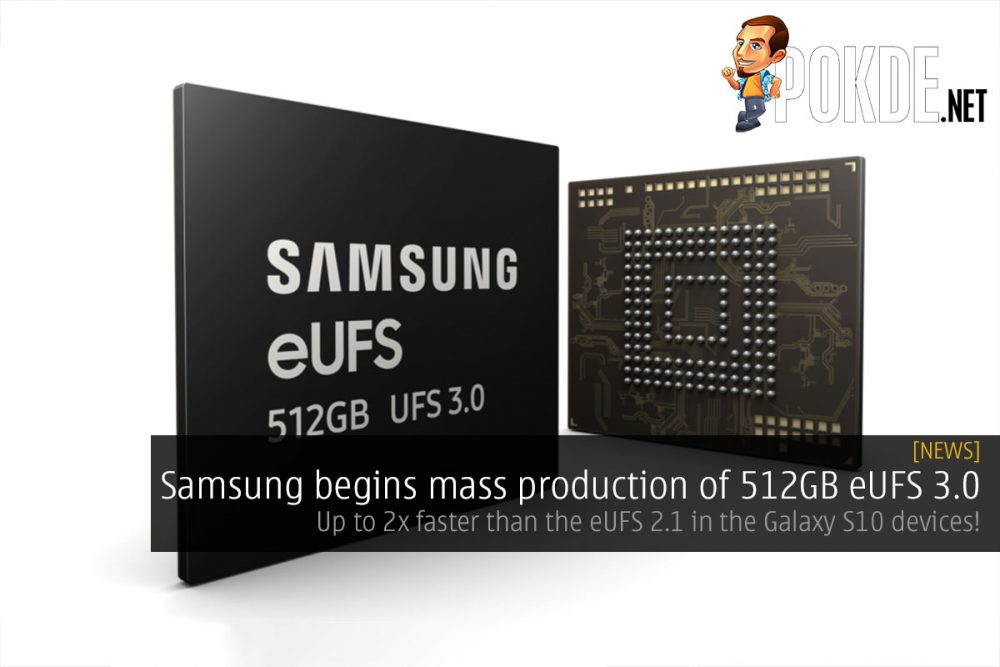 Samsung begins mass production of 512GB eUFS 3.0 — up to 2x faster than the eUFS 2.1 in the Galaxy S10 devices 22