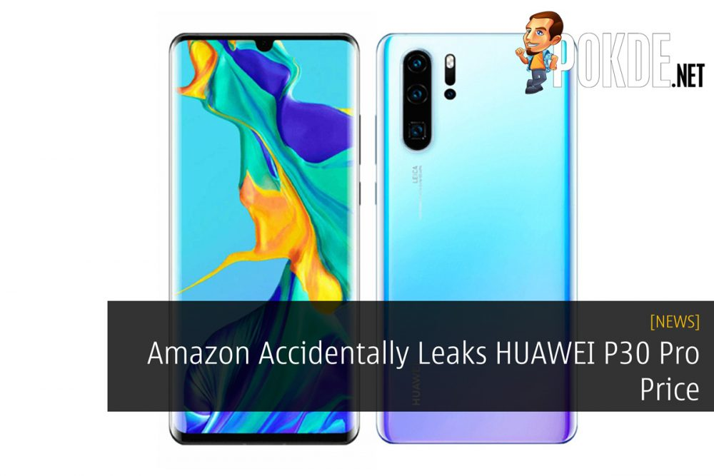 Amazon Accidentally Leaks HUAWEI P30 Pro Price 24