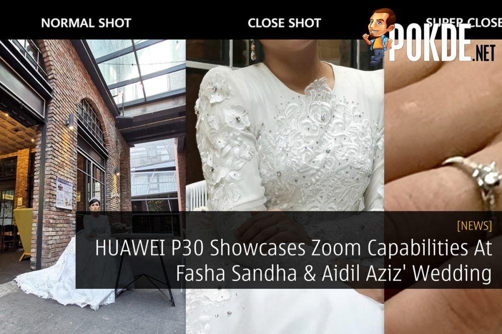 HUAWEI P30 Showcases Zoom Capabilities At Fasha Sandha & Aidil Aziz' Wedding 18