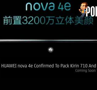 HUAWEI nova 4e Confirmed To Pack Kirin 710 And 6GB RAM — Coming Soon To Malaysia 25