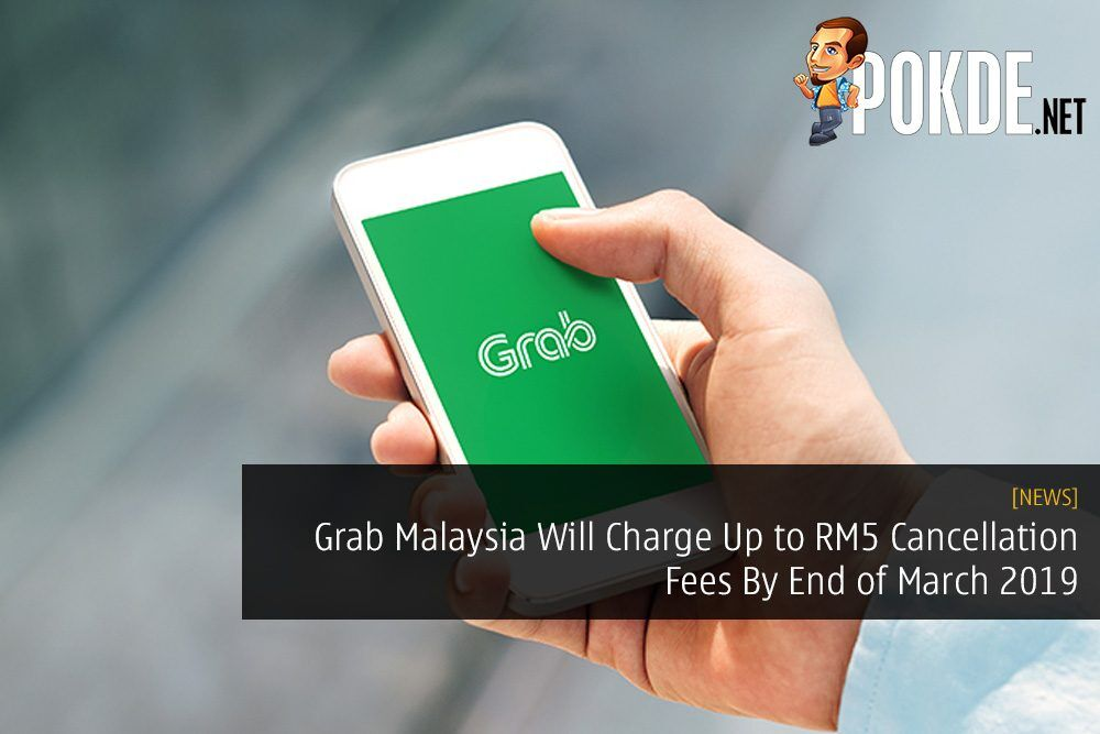 Grab Malaysia Will Charge Up to RM5 Cancellation Fees By End of March 2019 15