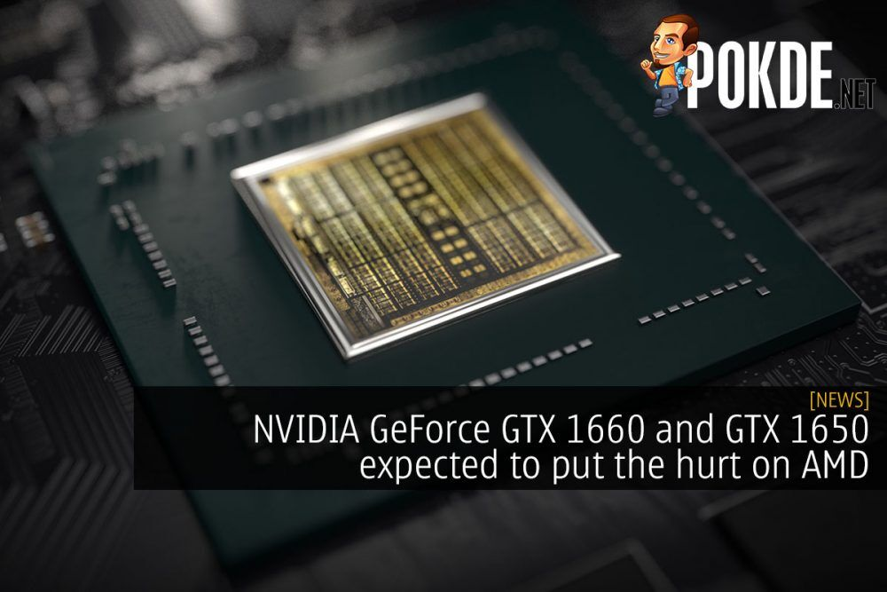 NVIDIA GeForce GTX 1660 and GTX 1650 expected to put the hurt on AMD 21