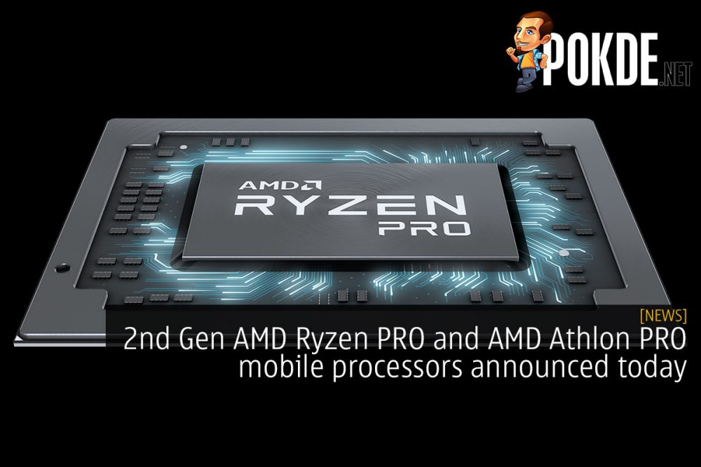 2nd Gen AMD Ryzen PRO and AMD Athlon PRO mobile processors announced today 23