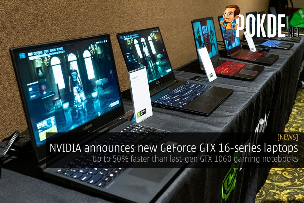 NVIDIA announces new GeForce GTX 16-series laptops — up to 50% faster than last-gen GTX 1060 gaming notebooks 20