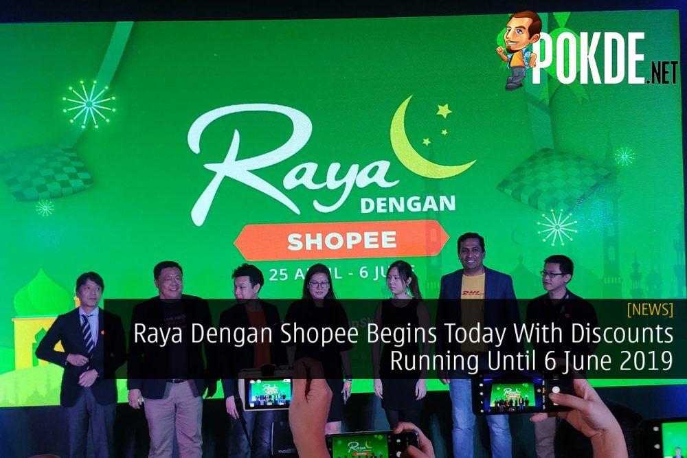 Raya Dengan Shopee Begins Today With Discounts Running Until 6 June 2019 26