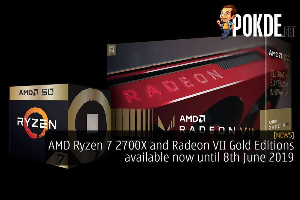 AMD Ryzen 7 2700X and Radeon VII Gold Editions available now until 8th June 2019 24