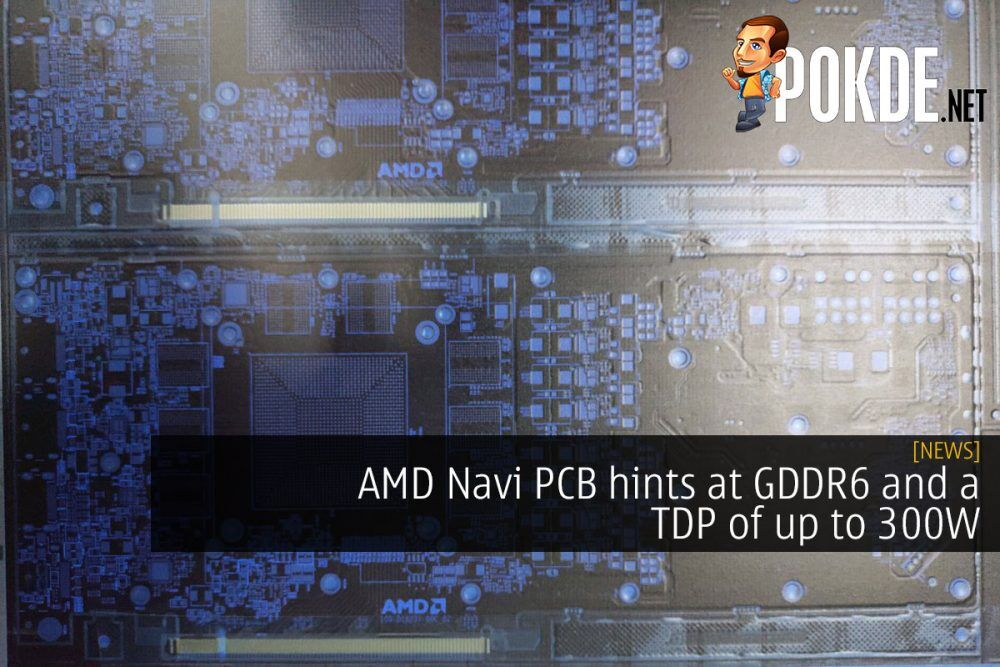 AMD Navi PCB hints at GDDR6 and a TDP of up to 300W 19