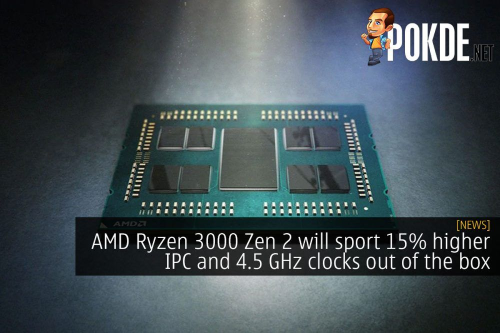 AMD Ryzen 3000 Zen 2 will sport 15% higher IPC and 4.5 GHz clocks out of the box 22