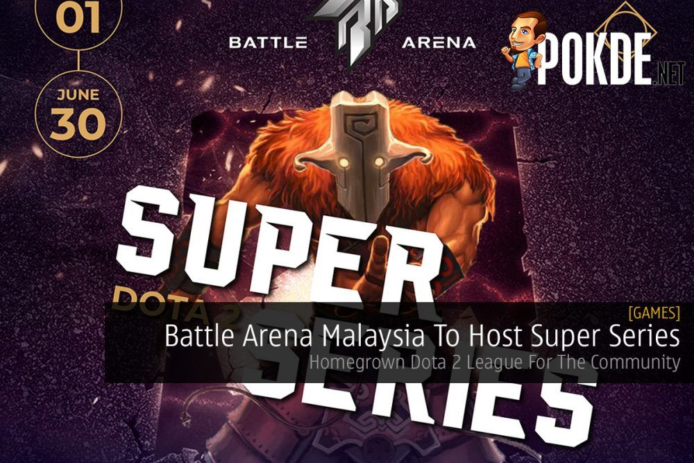 Battle Arena Malaysia To Host Super Series — Homegrown Dota 2 League For The Community 20